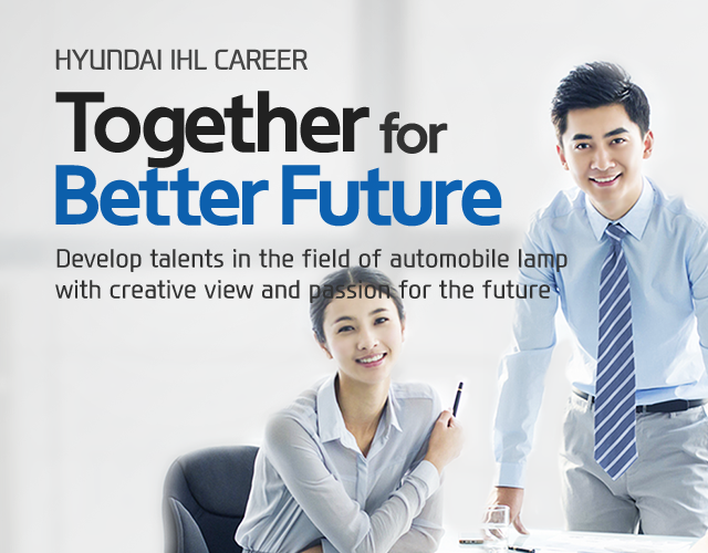 [HYUNDAI IHL Career] Together for BetterFuture - Develop talents in the field of automobile lamp with creative view and passion for the future